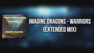 Imagine Dragons - Warriors [EXTENDED MIX] (With Download!) HQ