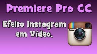 TUTORIAL ADOBE PREMIERE - Efeito Instagram no Vídeo. EDIÇÃO DE VÍDEO