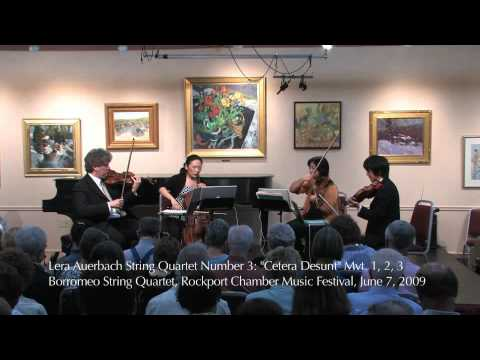 "Auerbach, Quartet No. 3 ""Cetera desunt"" Mvts. 1,2,3 Borromeo Quartet; Rockport, Mass. June 7, 2009"