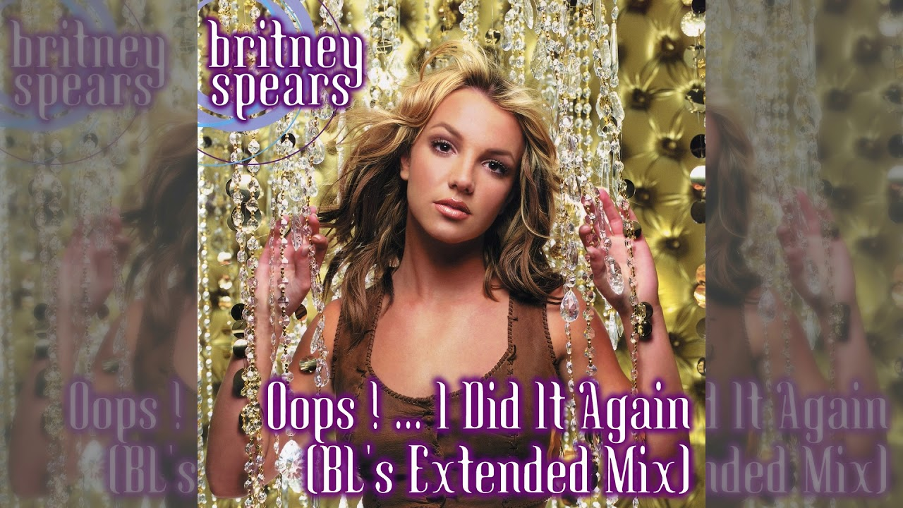 Britney Spears - Oops ! ... I Did It Again (BL's Extended ...