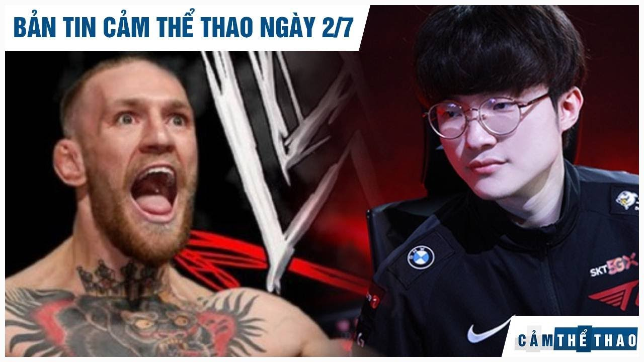 Bản tin Cảm Thể Thao 2/7 | McGregor úp mở lấn sân WWE, T1 nếm trái đắng trước Damwon