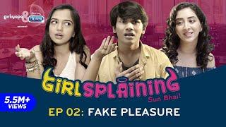 GIRLSPLAINING E02 | Fake Pleasure || Girliyapa Originals