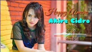Download Lagu AKIRE CIDRO ||Happy Asmara mp3