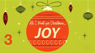 All I Want For Christmas: JOY - Week 3
