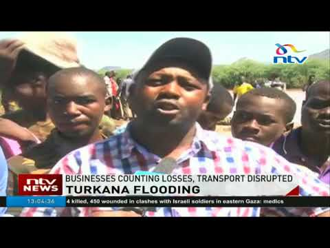 Businesses counting losses, transport interrupted following floods in Turkana
