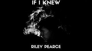 Riley Pearce - If I Knew (Lyrics)