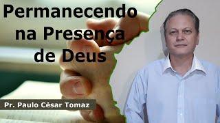 Permanecendo na Presença de Deus   Pr. Paulo César Tomaz