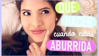 IDEAS: QUÉ HACER CUANDO ESTÁS ABURRIDA | Valeria Basurco