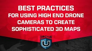 Best Practices for Using High End Drone Cameras to Create Sophisticated 3D Maps
