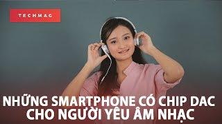 (Phần 1) Những smartphone có chip DAC cho người yêu âm nhạc!!!