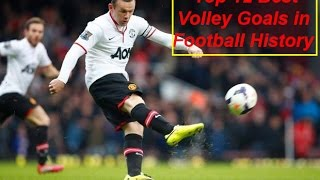 Top 12 Best Volley Goals in Football History