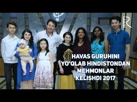 havas-guruhini-yo'qlab-hindistondan-mehmonlar-kelishdi-2017-(havas-guruhi-|-Хавас-гурухи)