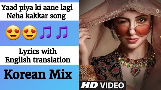 English - Yaad Piya Ki Aane Lagi song with English translation Neha K