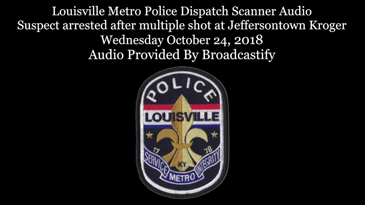 Louisville Metro Police Dispatch Scanner Audio multiple people shot at Jeffersontown Kroger