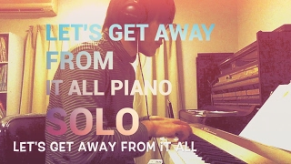 let's get away from it all  piano solo