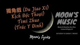 [Vietsub] ♪ Du Jiao Xi (獨角戲 - Kịch Độc Thoại) - Timi Zhuo (Trác Y Đình) ♪ | Lyrics | Moon's Music