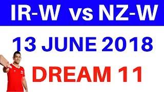 Ir-w vs nz-w dream 11 cricket 3rd odi 13 june 2018 ir-w vs nz-w dream 11 probable 11 ir-w vs nz-w dr