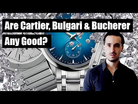 are-cartier,-bulgari-&-bucherer-watches-any-good?