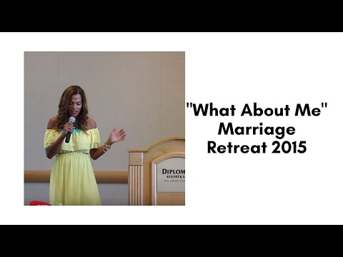 """""""What About Me"""" Marriage Retreat 2015"""