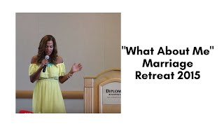 """What About Me"" Marriage Retreat 2015"