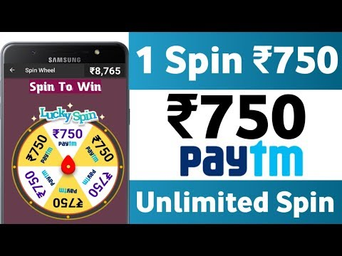 1 Spin ₹750 Direct In  Paytm Cash || Spin To Earn Paytm Cash Daily, 2019 Best Earning App