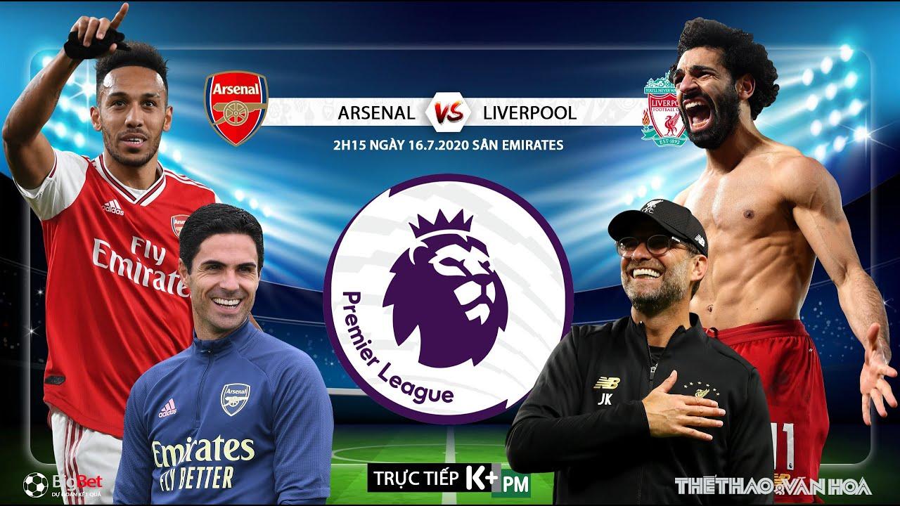 NHẬN ĐỊNH BÓNG ĐÁ Arsenal – Liverpool (2h15 ngày 16/7). Vòng 36 Giải ngoại hạng Anh. Trực tiếp K+PM