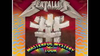 Everybody's Got A Ticket To Ride Except Beatallica Masterful Mystery Tour