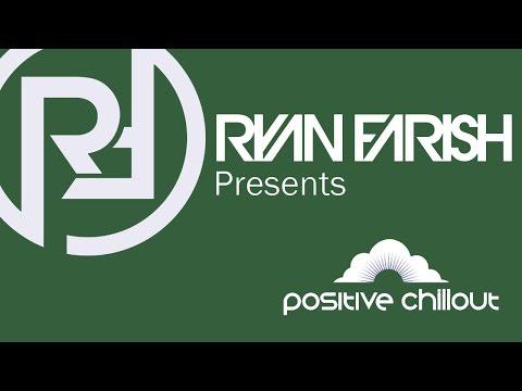 Ryan Farish's Positive Chillout Podcast 002
