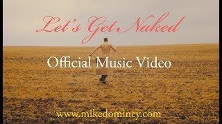 Mike Dominey -  Let's Get Naked(Official Music Video)
