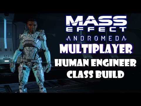 Mass Effect Andromeda Multiplayer Human Engineer Build Guide - Mass Effect Class Build Guide Series