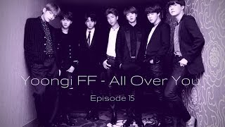 Yoongi FF - All Over You : Episode 15