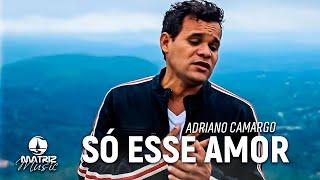 Adriano Camargo - Só Esse Amor [Single]