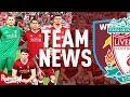 West Ham v Liverpool | Team News LIVE