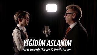 YİĞİDİM ASLANIM - Paul Dwyer & Eren Joseph Dwyer Yorumuyla