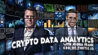 'The Rise of Stable Coins, DeFi Mania and Crypto Data Analytics' With TheTie.io CEO Joshua Frank