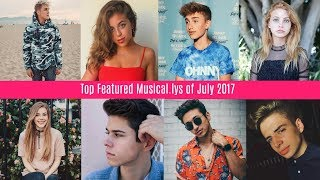 Top Featured Musical.lys of July 2017 || The Best Musical.ly Compilation