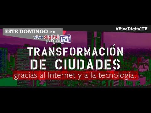 Las ciudades se transforman con la ayuda de internet y la tecnología. #ViveDigitalTV Cap 23