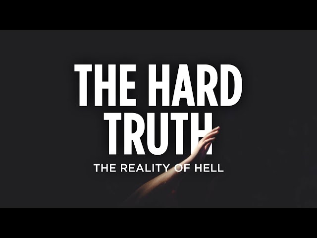The Hard Truth: The Reality Of Hell
