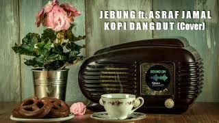 JEBUNG ft ASRAF JAMAL - KOPI DANGDUT (Cover)