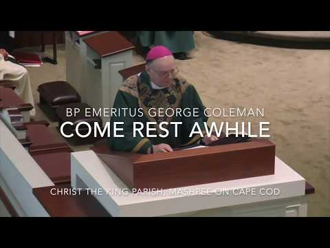 Come Rest Awhile ~ Bp Emeritus George Coleman
