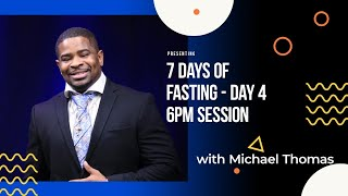 DISCIPLESHIP  PRAYER 7 Day Fasting - Day 4 - 6PM EST  with MICHAEL THOMAS