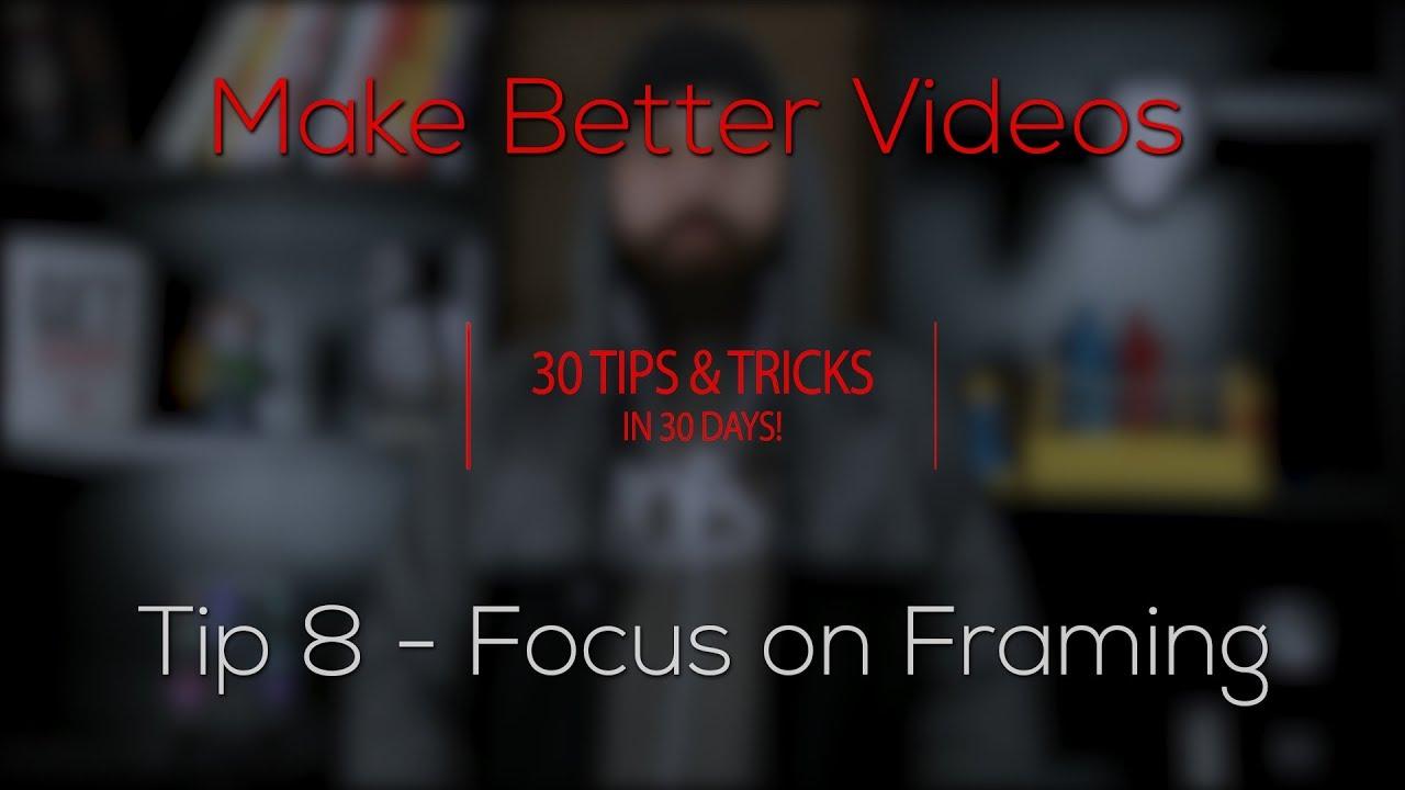 Focus on Framing - How To Make Better Video - 30 Tips & Tricks in 30 ...
