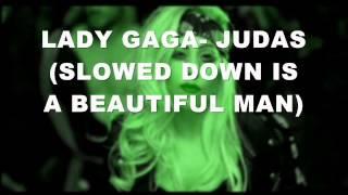 LADY GAGA - JUDAS (SLOWED IS A BEAUTIFUL MAN)