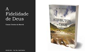 OS ATRIBUTOS DE DEUS - A FIDELIDADE DE DEUS - CAP. 10