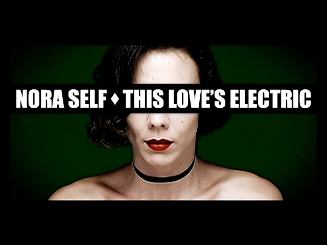 Nora Self - This Love's Electric (Official Music Video)