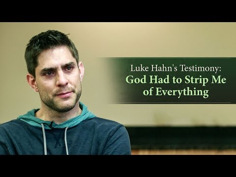 Luke Hahn's Testimony: God Had to Strip Me of Everything
