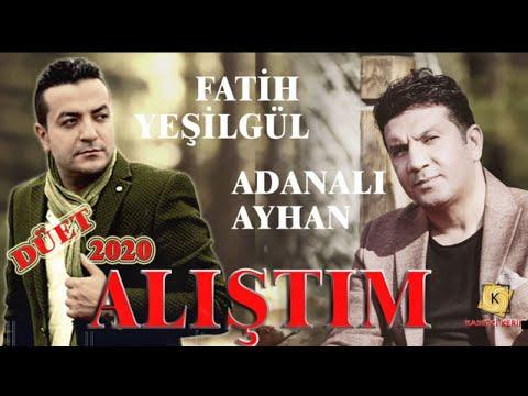 ADANALI AYHAN & FATİH YEŞİLGÜL - ALIŞTIM 2020