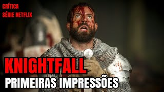 Knightfall - Primeiras Impressões | Crítica