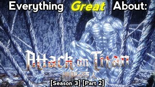 Everything Great About: Attack On Titan | Season 3 | [P1/2] (Second Half)