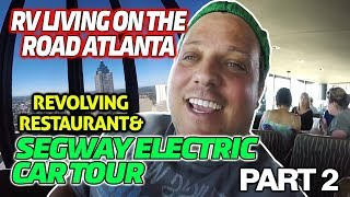 RV Living On The Road Atlanta Revolving Restaurant & Segway Electric Car Tour Part 2
